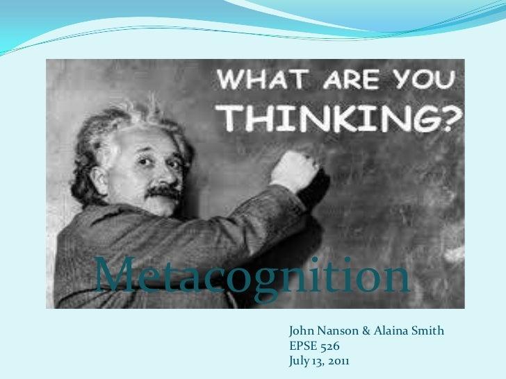Metacognition        John Nanson & Alaina Smith        EPSE 526        July 13, 2011
