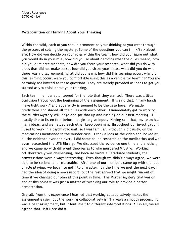 Albert RodriguezEDTC 6341.61Metacognition or Thinking About Your ThinkingWithin the wiki, each of you should comment on yo...