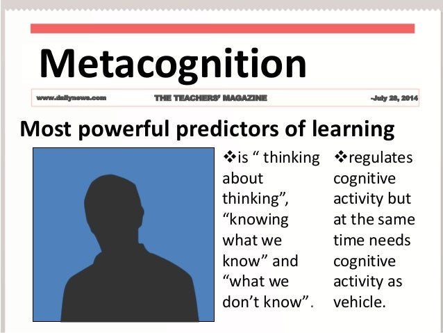 metacognition enhancing metacognitive skills Enhancing metacognition in self-directed language learning 233 notes metacognitive knowledge (mk) is one of the two components included within the general term of metacognition thus, metacognition encompasses knowledge about cognition (mk) and self-regulatory skills (metacognitive strategies).