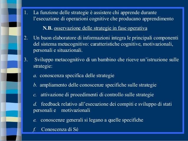 1. La funzione delle strategie è assistere chi apprende durante l'esecuzione di operazioni cognitive che producano apprend...