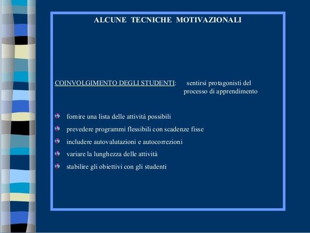 ALCUNE TECNICHE MOTIVAZIONALI COINVOLGIMENTO DEGLI STUDENTI: sentirsi protagonisti del processo di apprendimento fornire u...