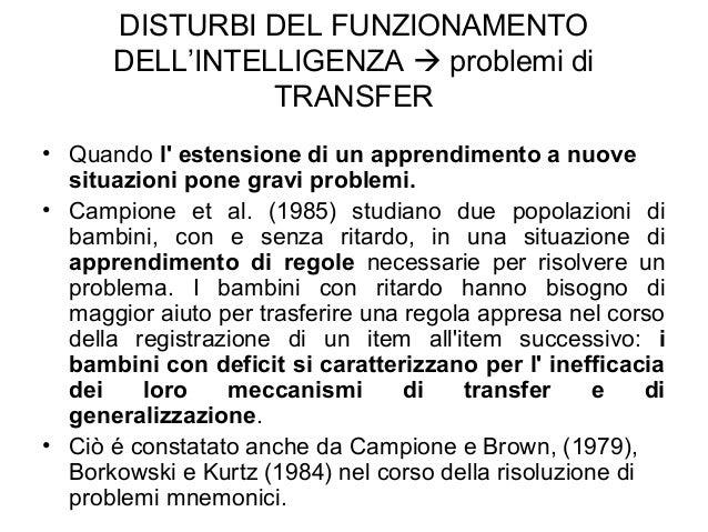 DISTURBI DEL FUNZIONAMENTO DELL'INTELLIGENZA  problemi di TRANSFER • Quando l' estensione di un apprendimento a nuove sit...
