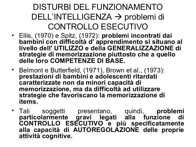 DISTURBI DEL FUNZIONAMENTO DELL'INTELLIGENZA  problemi di CONTROLLO ESECUTIVO • Ellis, (1970) e Spitz, (1972): problemi i...