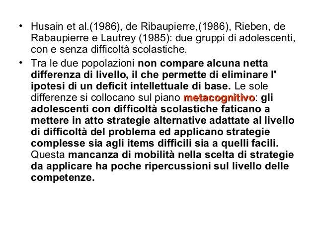 • Husain et al.(1986), de Ribaupierre,(1986), Rieben, de Rabaupierre e Lautrey (1985): due gruppi di adolescenti, con e se...