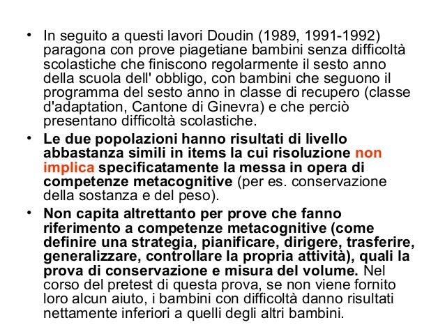 • In seguito a questi lavori Doudin (1989, 1991-1992) paragona con prove piagetiane bambini senza difficoltà scolastiche c...