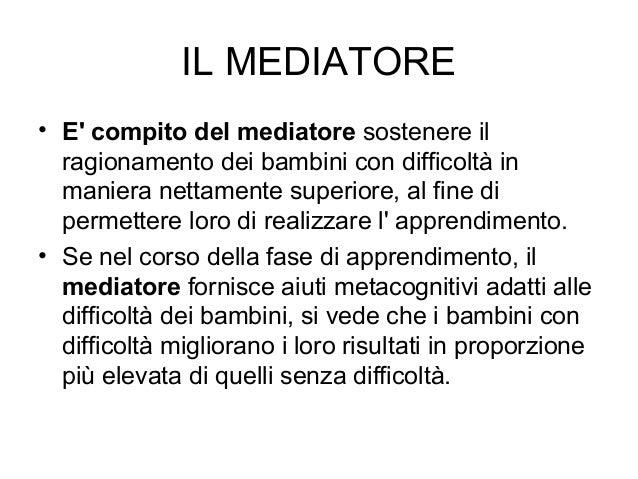 IL MEDIATORE • E' compito del mediatore sostenere il ragionamento dei bambini con difficoltà in maniera nettamente superio...