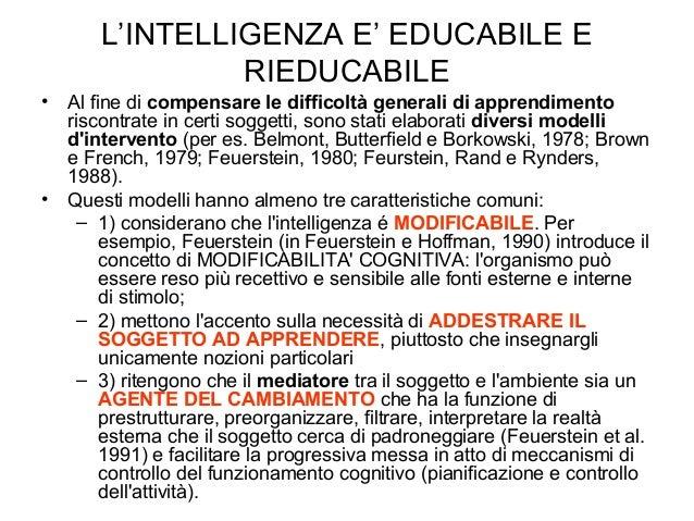L'INTELLIGENZA E' EDUCABILE E RIEDUCABILE • Al fine di compensare le difficoltà generali di apprendimento riscontrate in c...