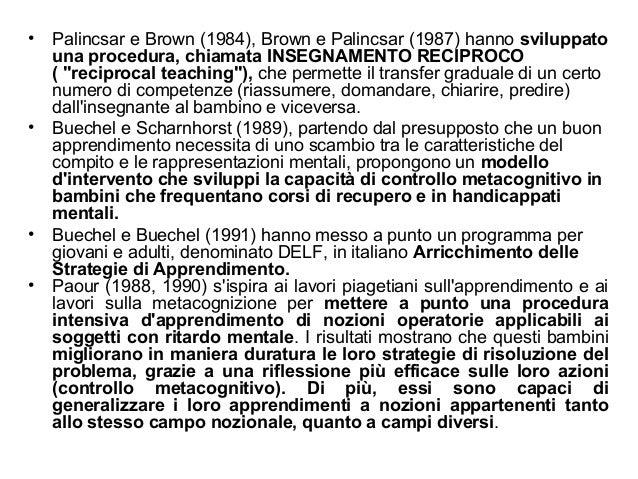 """• Palincsar e Brown (1984), Brown e Palincsar (1987) hanno sviluppato una procedura, chiamata INSEGNAMENTO RECIPROCO ( """"re..."""