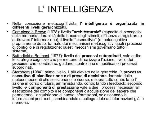L' INTELLIGENZA • Nella concezione metacognitivista l' intelligenza è organizzata in differenti livelli gerarchizzati. • C...