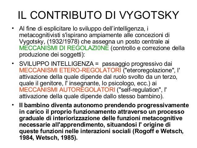 IL CONTRIBUTO DI VYGOTSKY • Al fine di esplicitare lo sviluppo dell'intelligenza, i metacognitivisti s'ispirano ampiamente...
