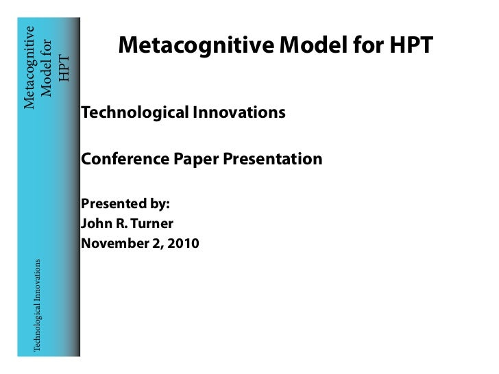Metacognitive Model for                      Metacognitive Model for HPT    HPT                            Technological I...