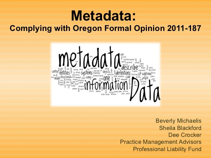 Metadata:  Complying with Oregon Formal Opinion 2011-187 Beverly Michaelis Sheila Blackford Dee Crocker Practice Managemen...
