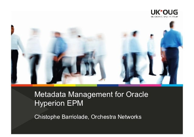 Metadata Management for OracleHyperion EPMChistophe Barriolade, Orchestra Networks