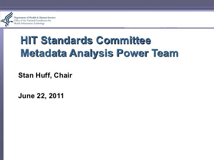 HIT Standards Committee Metadata Analysis Power Team Stan Huff, Chair June 22, 2011