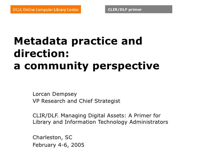 Metadata practice and direction: a community perspective Lorcan Dempsey VP Research and Chief Strategist CLIR/DLF. Managin...