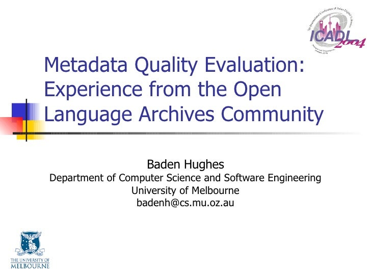 Metadata Quality Evaluation: Experience from the Open Language Archives Community Baden Hughes Department of Computer Scie...