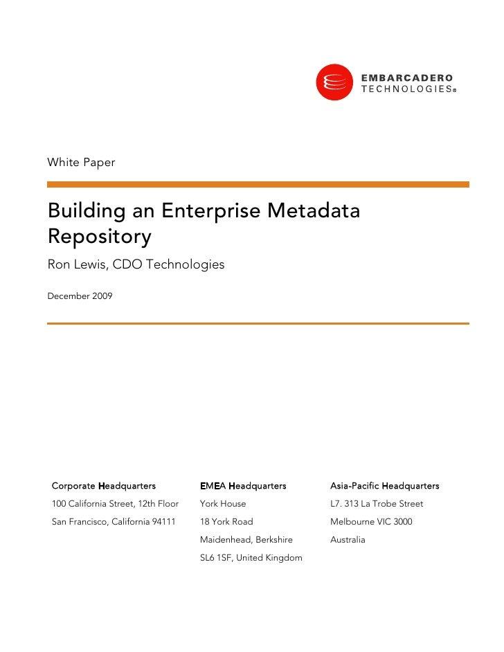 White Paper    Building an Enterprise Metadata Repository Ron Lewis, CDO Technologies  December 2009     Corporate Headqua...