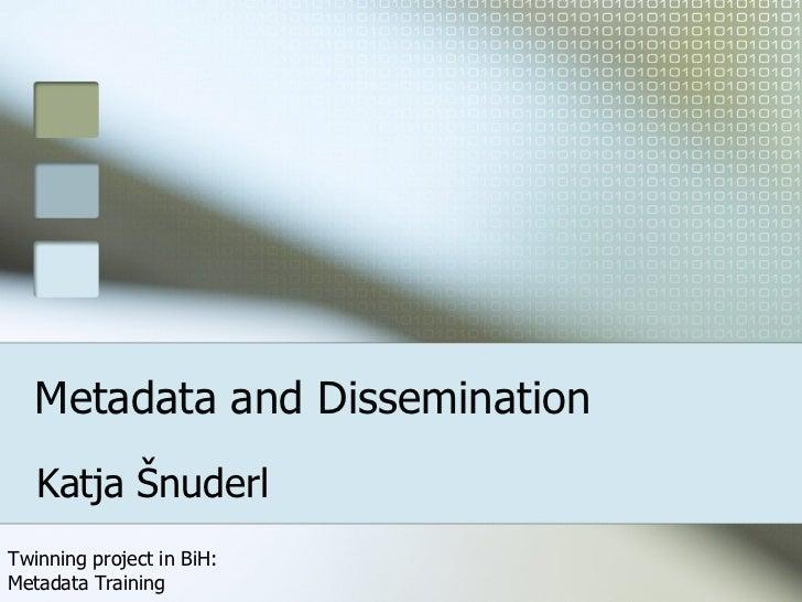 Metadata and Dissemination Katja Šnuderl