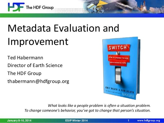 Metadata Evaluation and Improvement Ted Habermann Director of Earth Science The HDF Group thabermann@hdfgroup.org  What lo...