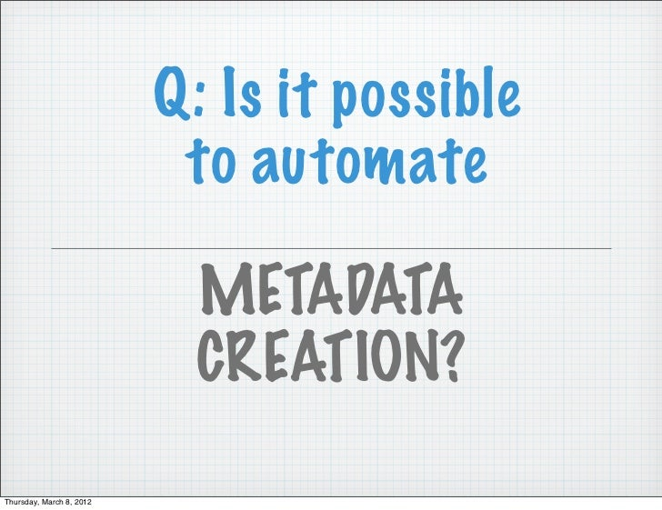 Q: Is it possible                           to automate                            METADATA                            CRE...