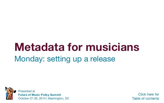 Metadata for musicians Monday: setting up a release Click here for Table of contents Presented at Future of Music Policy S...