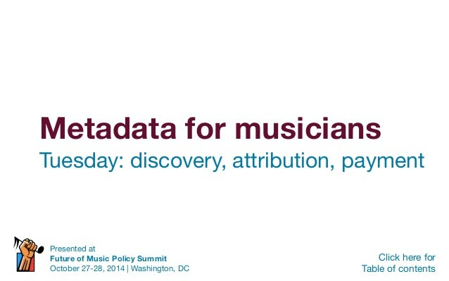Metadata for musicians Tuesday: discovery, attribution, payment Click here for Table of contents Presented at Future of Mu...