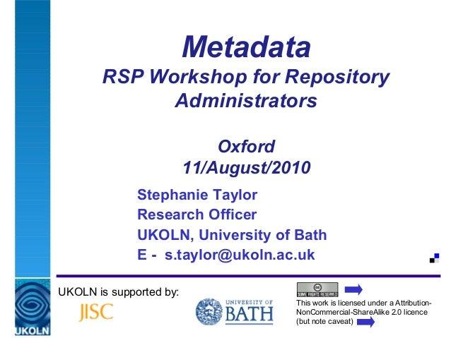 A centre of expertise in digital information managementMetadataRSP Workshop for RepositoryAdministratorsOxford11/August/20...