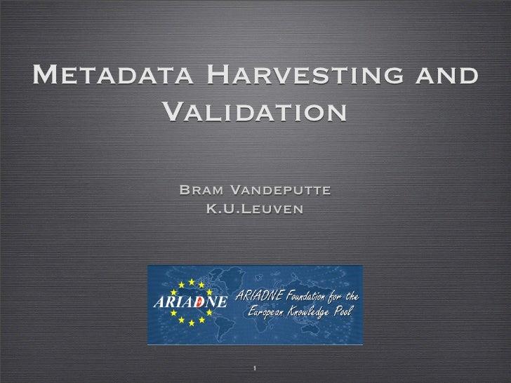 Metadata Harvesting and       Validation         Bram Vandeputte          K.U.Leuven                   1