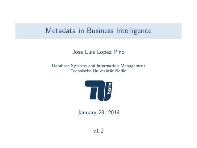 Metadata in Business Intelligence Jose Luis Lopez Pino Database Systems and Information Management Technische Universit¨t ...