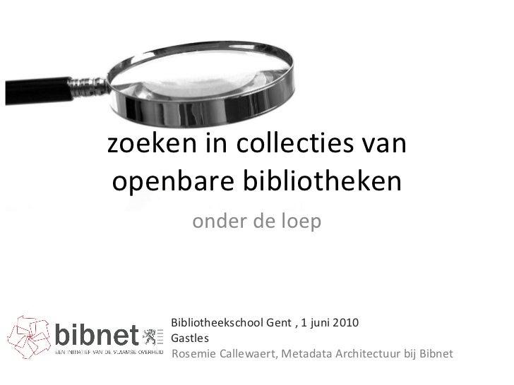 zoeken in collecties van openbare bibliotheken onder de loep Rosemie Callewaert, Metadata Architectuur bij Bibnet Biblioth...