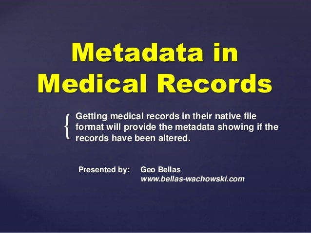 { Metadata in Medical Records Getting medical records in their native file format will provide the metadata showing if the...