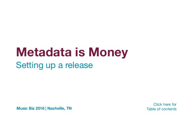 Metadata is Money Click here for   Table of contentsMusic Biz 2016 | Nashville, TN Setting up a release