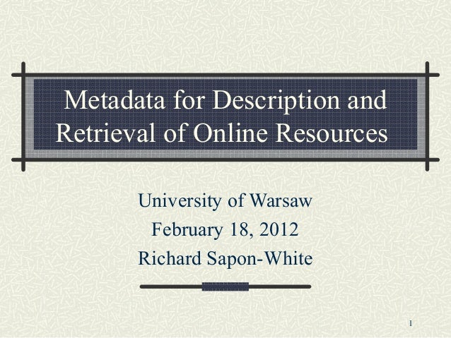 Metadata for Description andRetrieval of Online Resources       University of Warsaw        February 18, 2012       Richar...