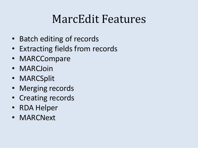 MarcEdit Features  • Batch editing of records  • Extracting fields from records  • MARCCompare  • MARCJoin  • MARCSplit  •...