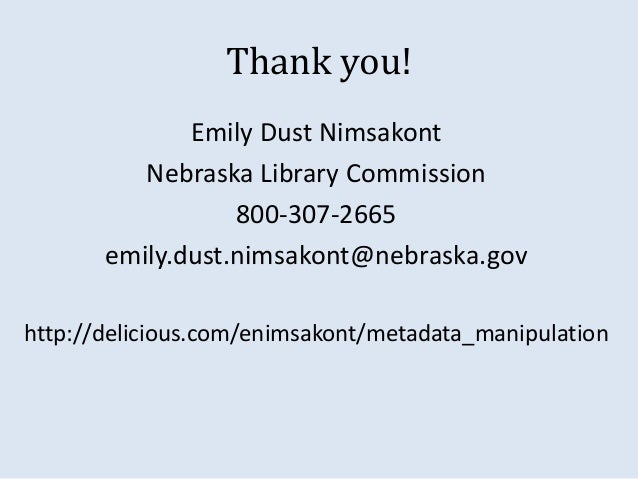 Thank you!  Emily Dust Nimsakont  Nebraska Library Commission  800-307-2665  emily.dust.nimsakont@nebraska.gov  http://del...