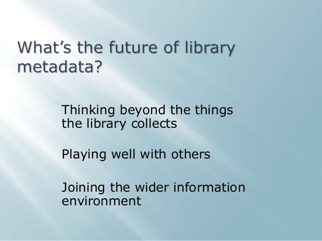 Thinking beyond the things the library collects Playing well with others Joining the wider information environment