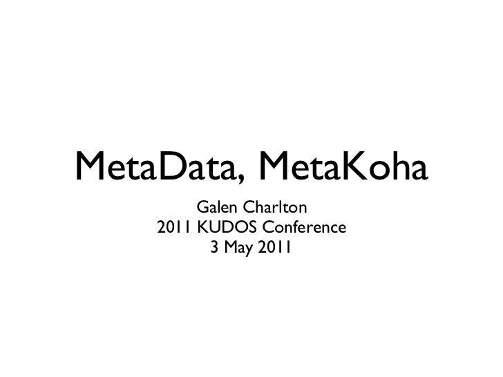 MetaData, MetaKoha <ul><li>Galen Charlton </li></ul><ul><li>2011 KUDOS Conference </li></ul><ul><li>3 May 2011 </li></ul>