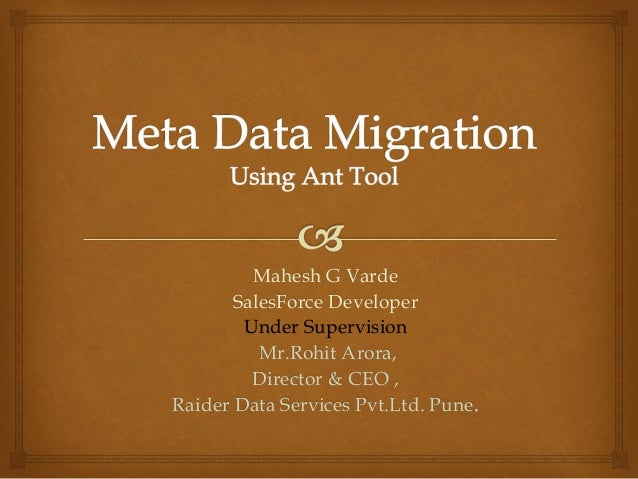 Mahesh G Varde SalesForce Developer Under Supervision Mr.Rohit Arora, Director & CEO , Raider Data Services Pvt.Ltd. Pune.