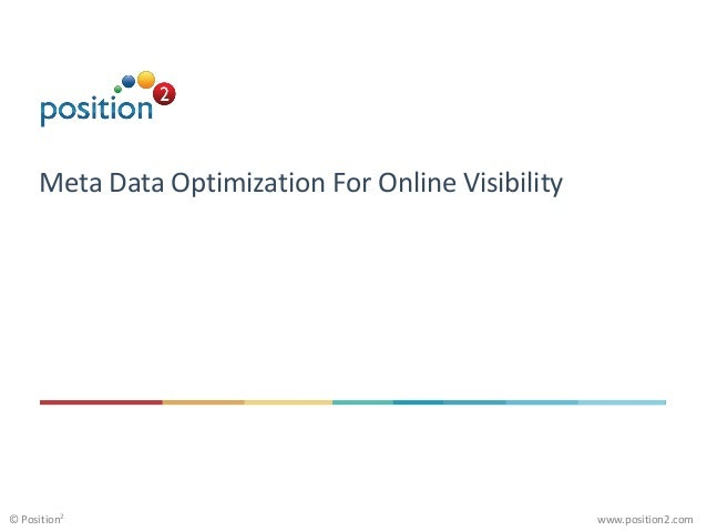 www.position2.com© Position2 Meta Data Optimization For Online Visibility