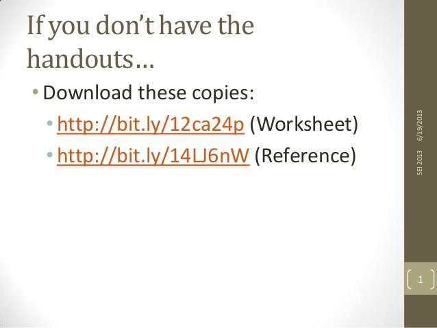 SEI 2013  • Download these copies: • http://bit.ly/12ca24p (Worksheet) • http://bit.ly/14LJ6nW (Reference)  6/19/2013  If ...