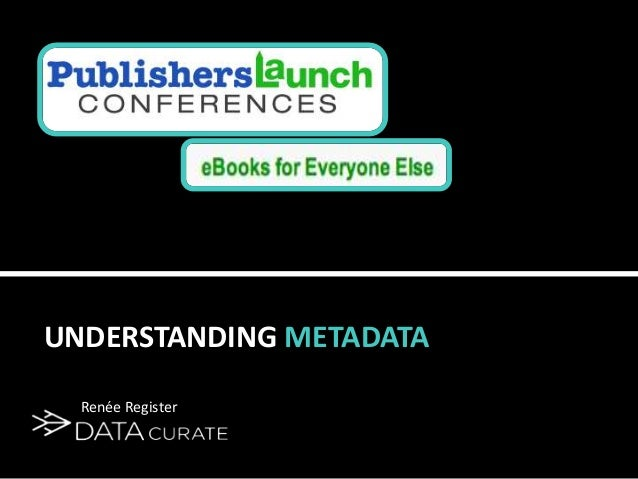 UNDERSTANDING METADATA  Renée Register