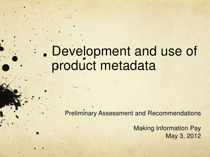 Development and use ofproduct metadata Preliminary Assessment and Recommendations                      Making Information ...