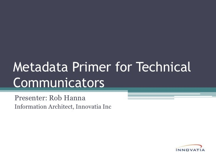 Metadata Primer for Technical Communicators<br />Presenter: Rob Hanna<br />Information Architect, Innovatia Inc<br />