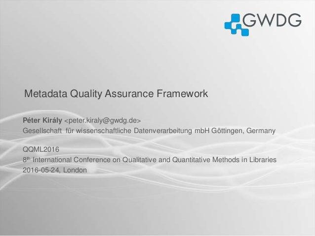 Metadata Quality Assurance Framework Péter Király <peter.kiraly@gwdg.de> Gesellschaft für wissenschaftliche Datenverarbeit...