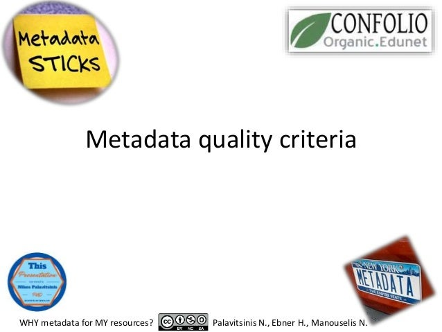 Metadata quality criteria WHY metadata for MY resources? Palavitsinis N., Ebner H., Manouselis N.