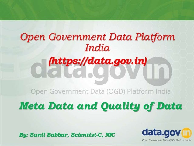 Open Government Data Platform India (https://data.gov.in) Meta Data and Quality of Data By: Sunil Babbar, Scientist-C, NIC