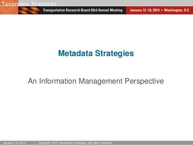 Taxonomy Strategies  Metadata Strategies  An Information Management Perspective  January 14, 2014  Copyright 2014 Taxonomy...