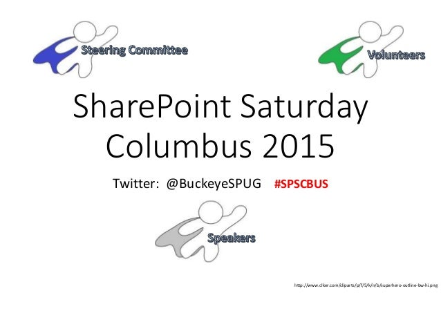 SharePoint Saturday Columbus 2015 Twitter: @BuckeyeSPUG #SPSCBUS http://www.clker.com/cliparts/p/f/5/k/n/b/superhero-outli...