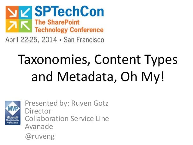 Taxonomies, Content Types and Metadata, Oh My! Presented by: Ruven Gotz Director Collaboration Service Line Avanade @ruveng
