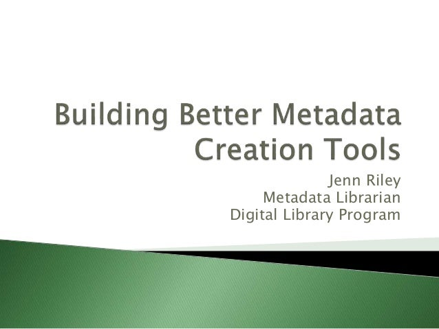 Jenn Riley Metadata Librarian Digital Library Program